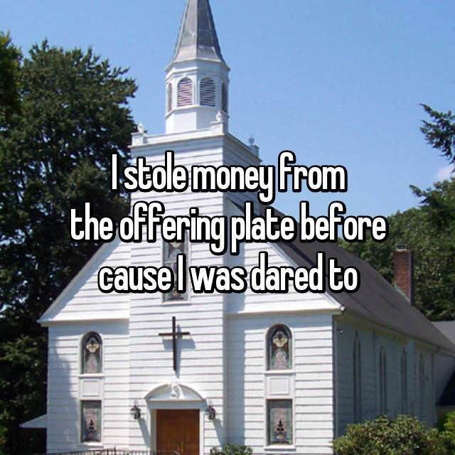 Place of worship - Istolemoney from the offering plate before cause lwas dared to