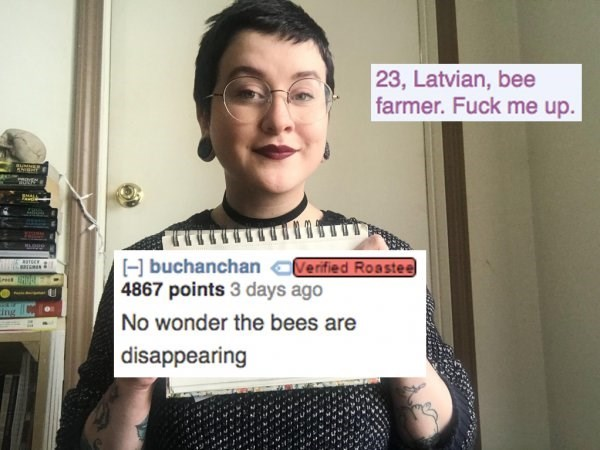 Text - 23, Latvian, bee farmer. Fuck me up. BMALA buchanchanVerfied Roastee 4867 points 3 days ago No wonder the bees are Ing disappearing