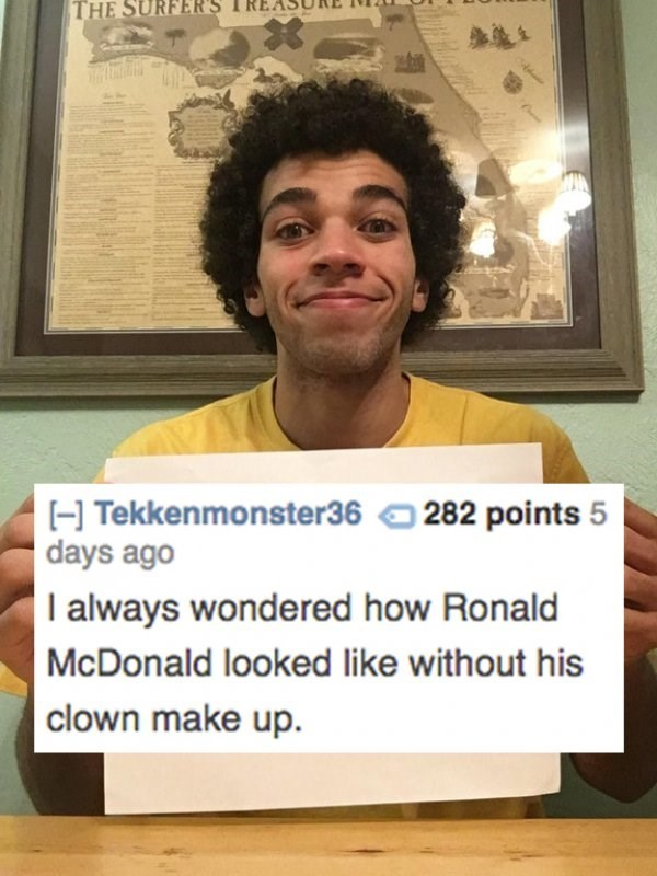 Text - THE SURFER'S 282 points 5 H Tekkenmonster36 days ago I always wondered how Ronald McDonald looked like without his clown make up