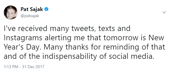 Text - Pat Sajak @patsajak I've received many tweets, texts and Instagrams alerting me that tomorrow is New Year's Day. Many thanks for reminding of that and of the indispensability of social media. 1:13 PM - 31 Dec 2017