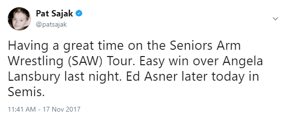 Text - Pat Sajak @patsajak Having a great time on the Seniors Arm Wrestling (SAW) Tour. Easy win over Angela Lansbury last night. Ed Asner later today in Semis. 11:41 AM 17 Nov 2017