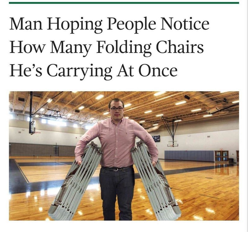 meme - Product - Man Hoping People Notice How Many Folding Chairs He's Carrying At Once
