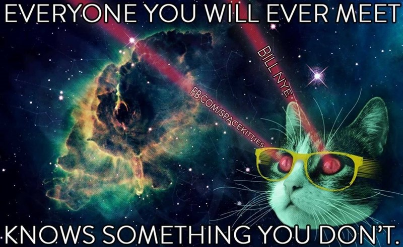 Space - EVERYONE YOU WILL EVER MEET FB.COM/SPACEKITTIES KNOWS SOMETHING YOU DON'T BILL NYE