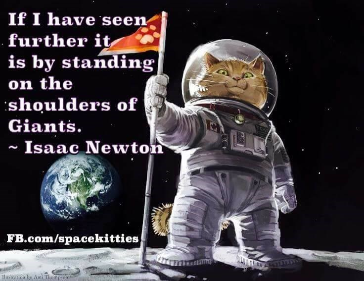 Astronaut - If I have seen further it is by standing on the shoulders of Giants. Isaac Newton FB.com/spacekitties thustcation by Ani Thompson