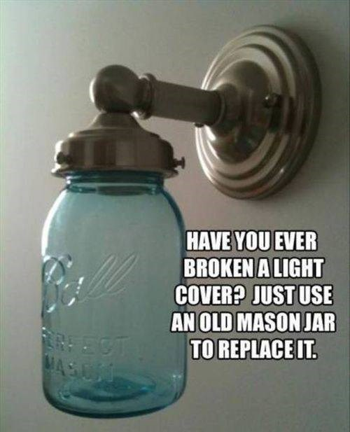 Mason jar - HAVE YOU EVER BROKEN A LIGHT COVER? JUST USE AN OLD MASON JAR TO REPLACE IT. MASC