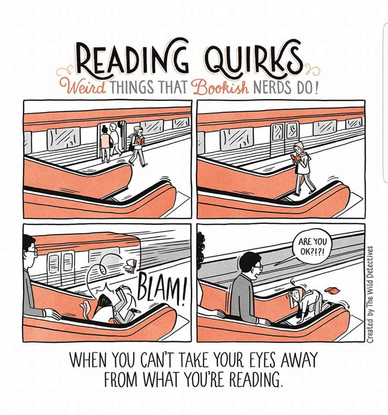 Text - READING QUIRKS Weird THINGS THAT Bookish NERDS DO! ARE YOU OK?1?! BIAM! WHEN YOU CAN'T TAKE YOUR EYES AWAY FROM WHAT YOU'RE READING Created by The Wild Detectives