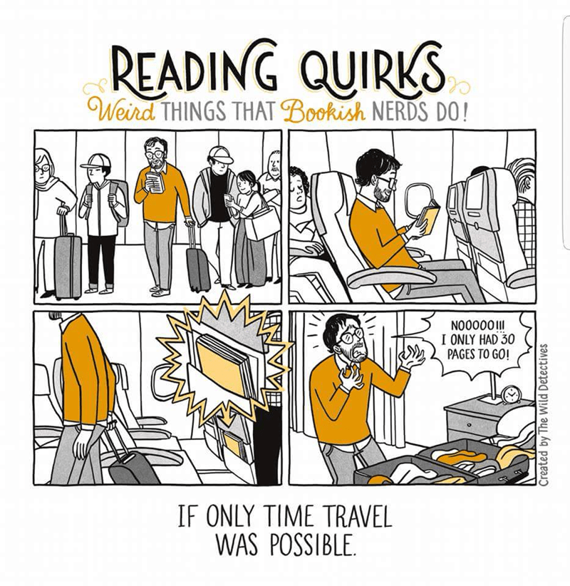 Cartoon - READING QUIRKS Weird THINGS THAT Bookish NERDS DO! NO0000 I ONLY HAD 30 PAGES TO GO! IF ONLY TIME TRAVEL WAS POSSIBLE Created by The Wild Detectives