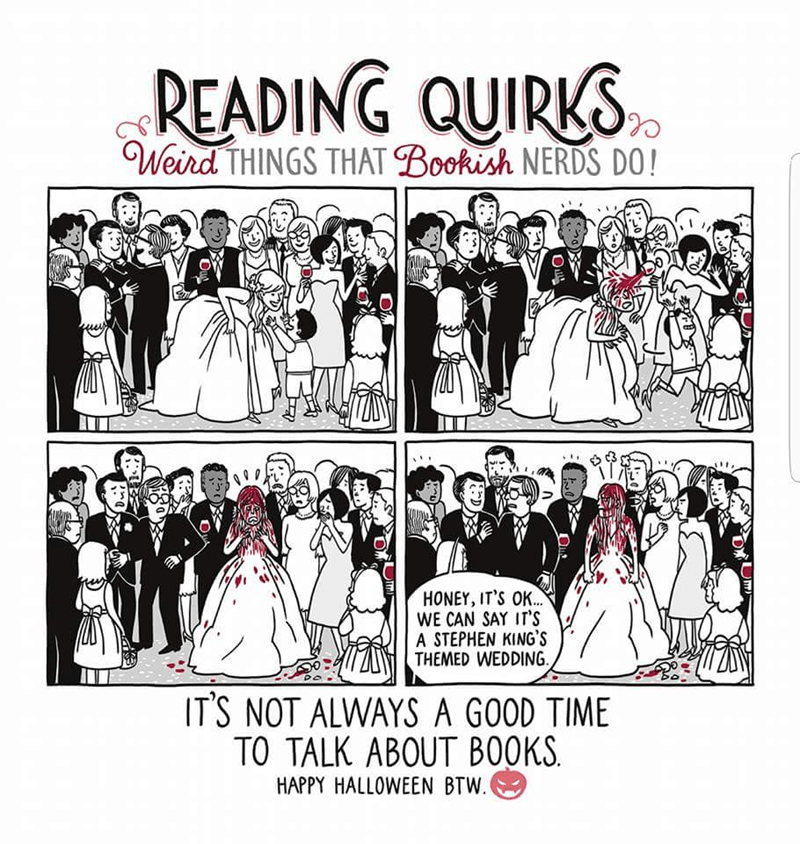 Text - READING QUIRKS Weird THINGS THAT Boofish NERDS DO! HONEY, IT'S OK... WE CAN SAY IT'S A STEPHEN KING'S THEMED WEDDING IT'S NOT ALWAYS A GOOD TIME TO TALK ABOUT BOOKS HAPPY HALLOWEEN BTW.