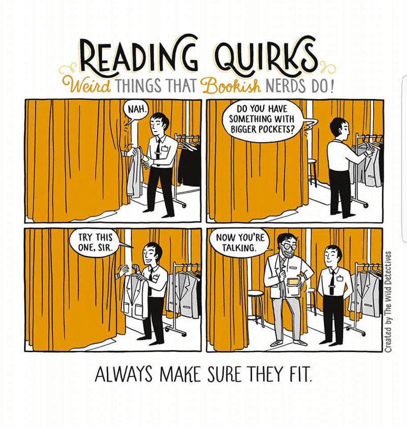 Cartoon - READING QUIRKS Weird THINGS THAT Bookish NERDS DO! NAH. DO YOU HAVE SOMETHING WITH BIGGER POCKETS? NOW YOU'RE TALKING TRY THIS ONE, SIR ALWAYS MAKE SURE THEY FIT Created by The Wild Detectives