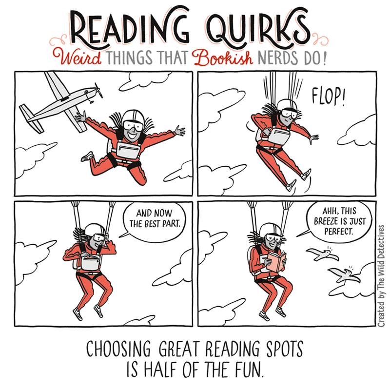 Cartoon - READING QUIRKS Weird THINGS THAT Bookish NERDS DO! FLOP! АНН, ТHIS BREEZE IS JUST PERFECT AND NOW THE BEST PART CHOOSING GREAT READING SPOTS IS HALF OF THE FUN. Created by The Wild Detectives