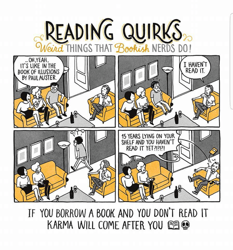Cartoon - READING QUIRKS Weird THINGS THAT Bookish NERDS DO! ..OH,YEAH ITS LIKE IN THE BOOK OF ILLUSIONS BY PAULAUSTER I HAVEN'T READ IT 15 YEARS LYING ON YOUR SHELF AND YOU HAVEN'T READ IT YET?!?? IF YOU BORROW A BOOK AND YOU DON'T READ IT KARMA WILL COME AFTER YOU