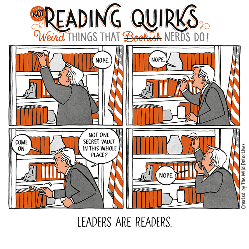 Cartoon - READING QUIRKS NOT Weird THINGS THAT Bookish NERDS DO! NOPE NOPE NOT ONE SECRET VAULT IN THIS WHOLE PLACE? COME ON. NOPE LEADERS ARE READERS Created by The Wild Detectives