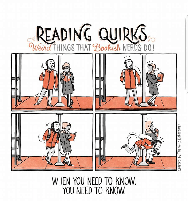 Cartoon - READING QUIRKS Weird THINGS THAT Bookish NERDS DO! WHEN YOU NEED TO KNOW, YOU NEED TO KNOW Created by The Wild Detectives