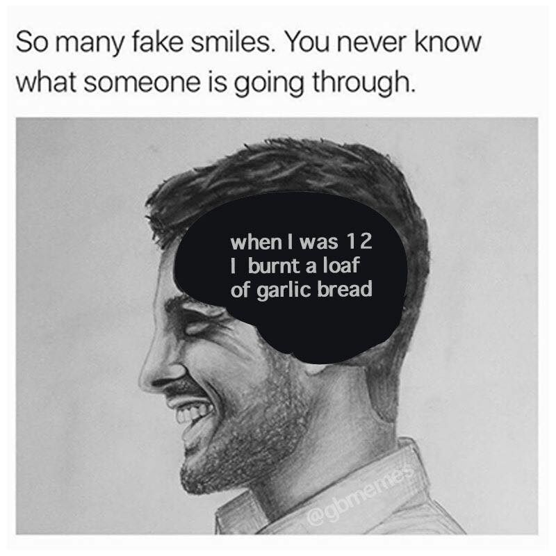 Face - So many fake smiles. You never know what someone is going through. when I was 12 I burnt a loaf of garlic bread @gbmermes
