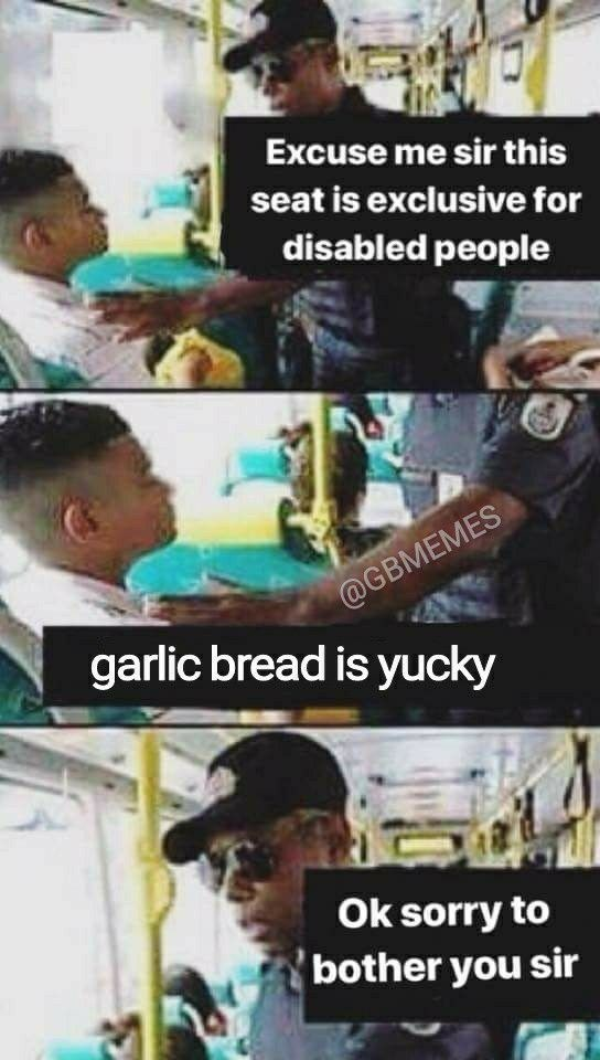 Photography - Excuse me sir this seat is exclusive for disabled people @GBMEMES garlic bread is yucky Ok sorry to bother you sir