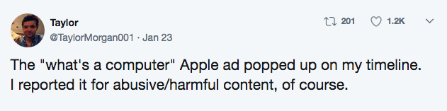 "Text - t 201 1.2K Taylor @TaylorMorgan001 Jan 23 The ""what's a computer"" Apple ad popped up on my timeline. I reported it for abusive/harmful content, of course."