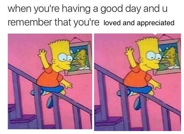 Animated cartoon - when you're having a good day and u remember that you're loved and appreciated