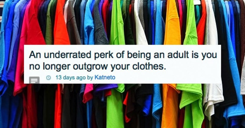 Clothing - An underrated perk of being an adult is you no longer outgrow your clothes. 13 days ago by Katneto