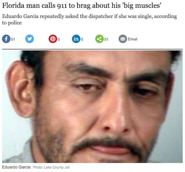 Face - Florida man calls 911 to brag about his 'big muscles' Eduardo Garcia repeatedly asked the dispatcher if she was single, according to police in o f 51 51 Email Eduardo Garcia Photo: Lake County Jail
