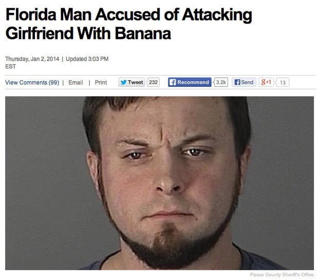 Face - Florida Man Accused of Attacking Girlfriend With Banana Thursday, Jan 2, 2014 Updated 3:03 PM EST View Comments (99)| Email Print Send 8+1 fRecommend Tweet 232 3.2k 13 Pasco County Sheriff's Office
