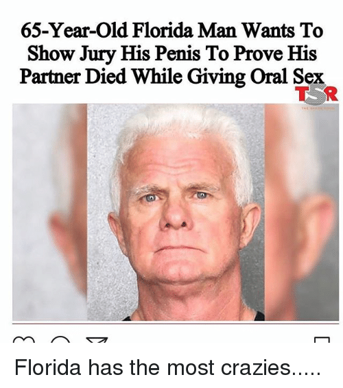 Face - 65-Year-Old Florida Man Wants To Show Jury His Penis To Prove His Partner Died While Giving Oral Sex T R Florida has the most crazies..... [