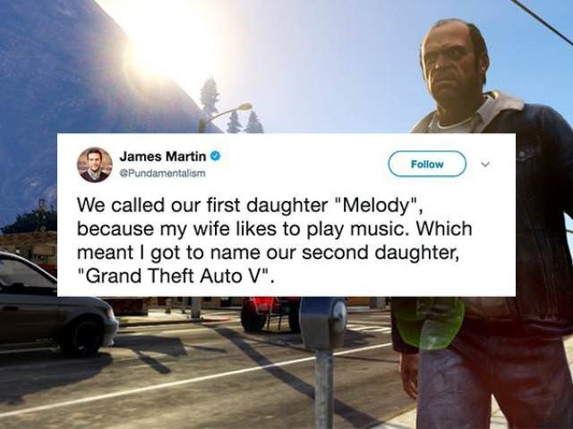 "Text - James Martin Follow OPundamentalism We called our first daughter ""Melody"", because my wife likes to play music. Which meant I got to name our second daughter, ""Grand Theft Auto V"""
