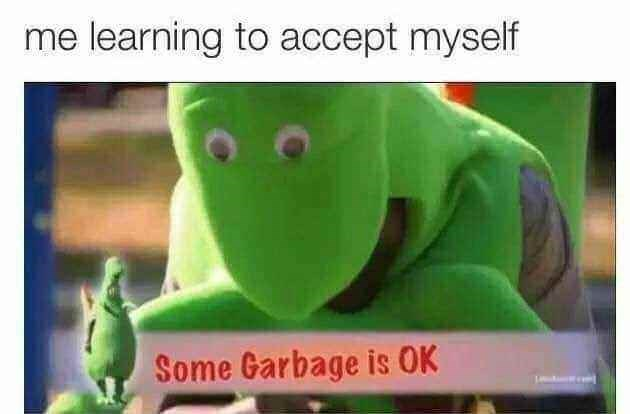 Green - me learning to accept myself Some Garbage is OK