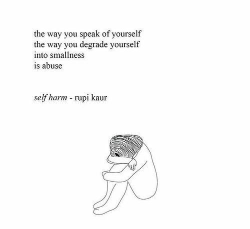 Text - the way you speak of yourself the way you degrade yourself into smallness is abuse seif harm - rupi kaur