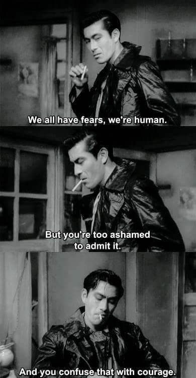 Movie - We all have fears, we're human. But you're too ashamed to admit it. And you confuse that with courage.