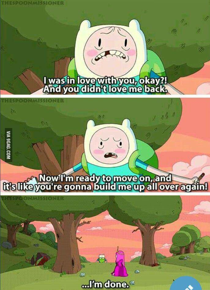 Cartoon - THESPOONMISSIONER Iwas in love with you, okay?! And you didn'tlove me back NMISSIONER TH NowI'm ready to move on, and it's like you're gonna build me upall over again! ESPOONMISSIONER calm done. VIA 9GAG.COM