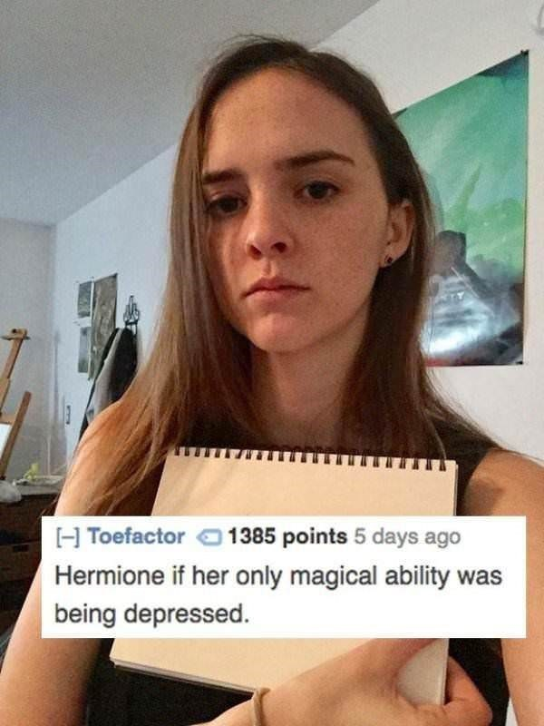 Face - H Toefactor1385 points 5 days ago Hermione if her only magical ability was being depressed.