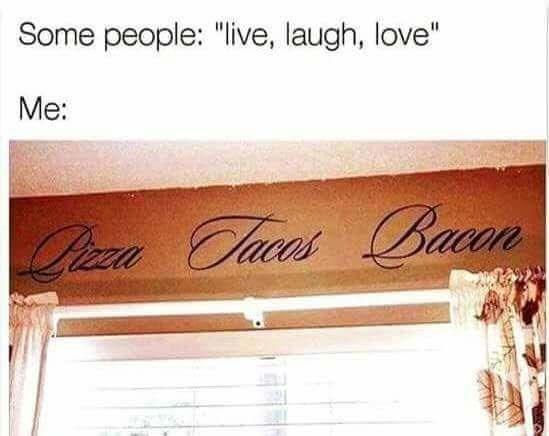"Text - Some people: ""live, laugh, love"" Me: Bason Pieza Chaces Bacon"
