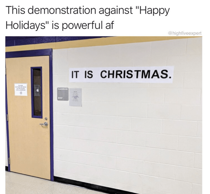 """Text - This demonstration against """"Happy Holidays"""" is powerful af @highfiveexpert IT IS CHRISTMAS A CLASSOOM D117"""