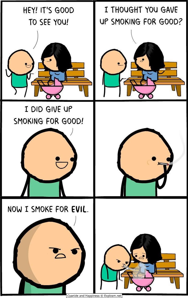 Cartoon - I THOUGHT YOU GAVE HEY! IT'S GOOD uP SMOKING FOR GOOD? TO SEE YOU! I DID GIVE UP SMOKING FOR GOOD! NOW I SMOKE FOR EVIL Cyanide and Happiness Explosm.net