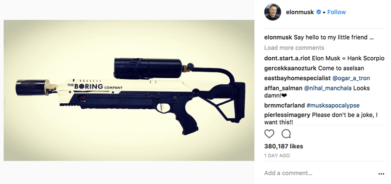 Gun - elonmusk . Follow elonmusk Say hello to my little friend Load more comments dont.start.a.riot Elon Musk = Hank Scorpio gercekkaanozturk Come to aselsan eastbayhomespecialist @ogar_a_tron THE BORING COMPANY affan_salman @nihal_manchala Looks damn! brmmcfarland #musksapocalypse pierlessimagery Please don't be a joke, I want this!! 380,187 likes 1 DAY AGO Add a comment...