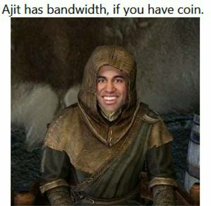 Human - Ajit has bandwidth, if you have coin.
