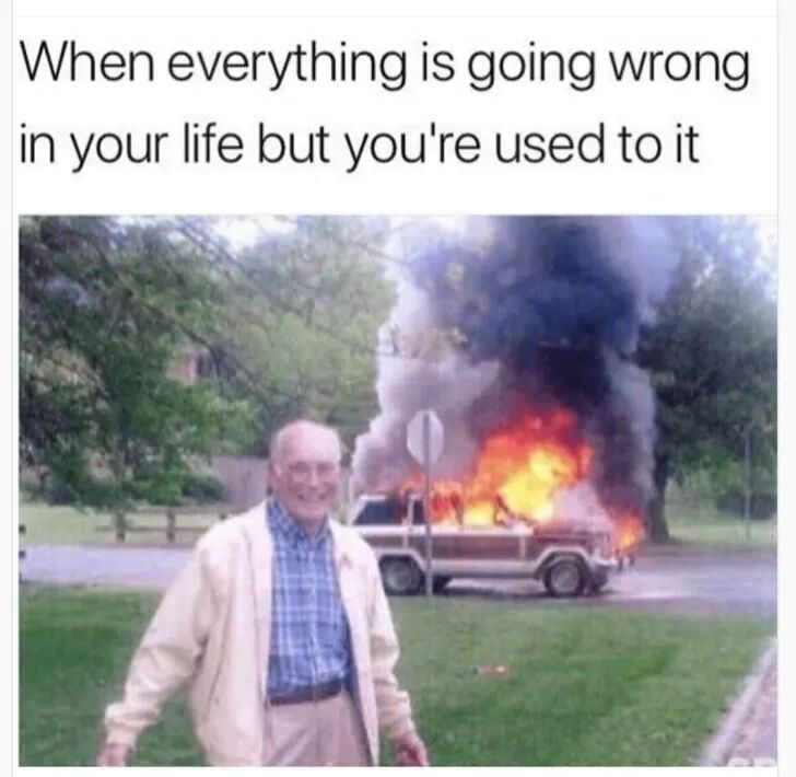 Motor vehicle - When everything is going wrong in your life but you're used to it