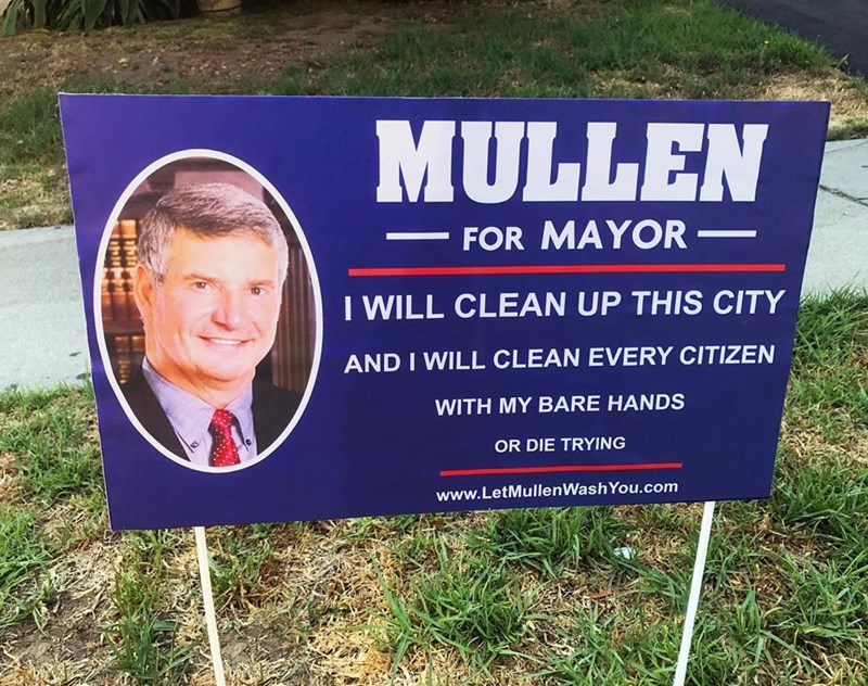 Advertising - MULLEN FOR MAYOR- I WILL CLEAN UP THIS CITY AND I WILL CLEAN EVERY CITIZEN WITH MY BARE HANDS OR DIE TRYING www.LetMullenWashYou.com