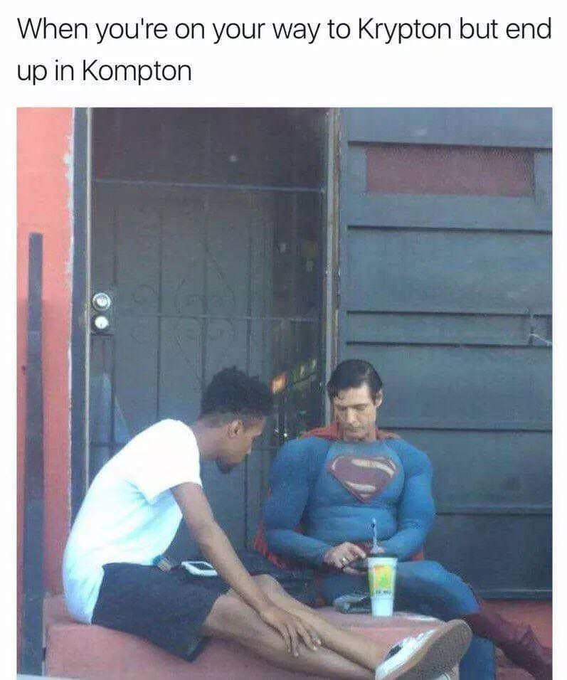 Text - When you're on your way to Krypton but end up in Kompton
