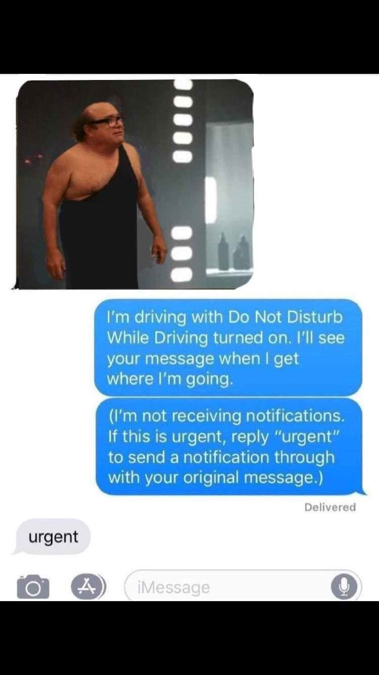 "Text - I'm driving with Do Not Disturb While Driving turned on. I'll see your message when I get where I'm going. (I'm not receiving notifications. If this is urgent, reply ""urgent"" to send a notification through with your original message.) Delivered urgent iMessage"