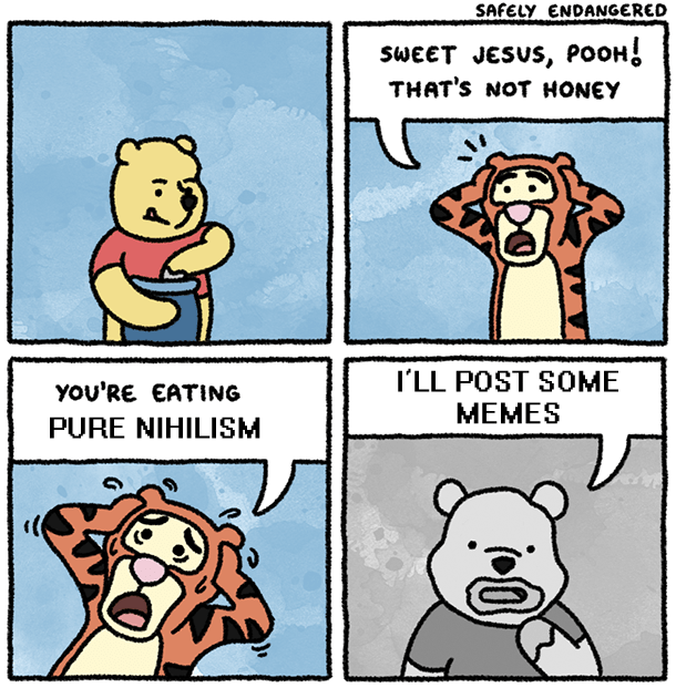 Cartoon - SAFELY ENDANGERED SWEET JESUS, POOH THAT'S NOT HONEY I'LL POST SOME МЕМES You'RE EATING PURE NIHILISM