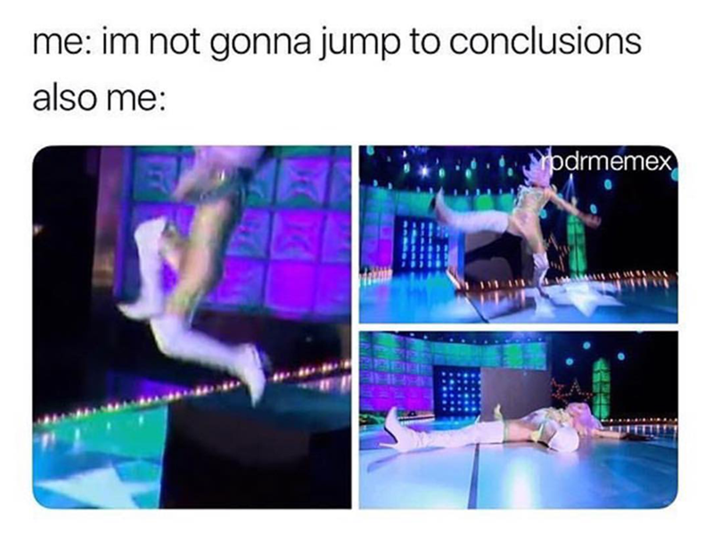 Text - me: im not gonna jump to conclusions also me: odrmemex