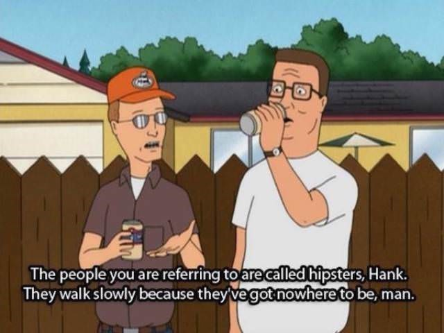 Cartoon - The people you are referring to are calledhipsters, Hank They walk slowly because they vegot nowhere to be, man.
