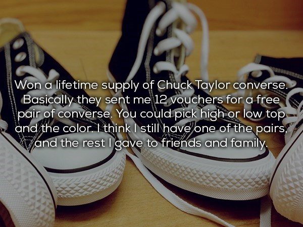 won a life time supply of Chuck Taylor converse shoes