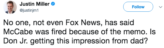 Text - Justin Miller Follow @justinjm1 No one, not even Fox News, has said McCabe was fired because of the memo. Is Don Jr. getting this impression from dad?