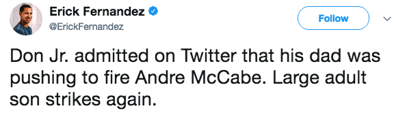 Text - Erick Fernandez Follow @ErickFernandez Don Jr. admitted on Twitter that his dad was pushing to fire Andre McCabe. Large adult son strikes again