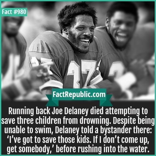 Photo caption - Fact #980 FactRepublic.com Running back Joe Delaney died attempting to three children from drowning. Despite being unable to swim, Delaney told a bystander there: 'I've got to save those kids. If I don't come up, get somebody,' before rushing into the water.