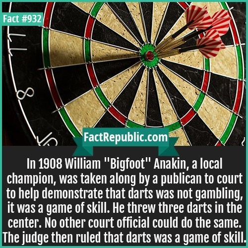 """Darts - Fact #932 bo FactRepublic.com In 1908 William """"Bigfoot"""" Anakin, a local 