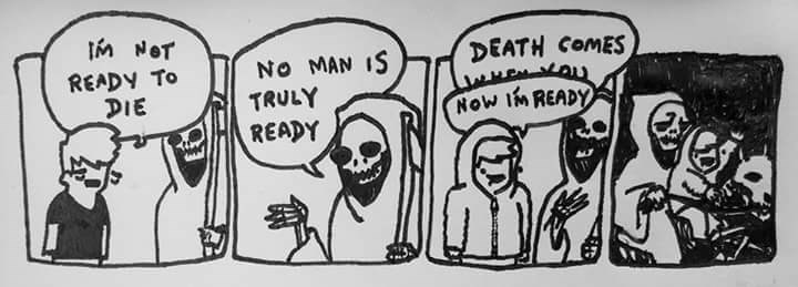 Cartoon - IM NOT DEATH COMES No MAN IS TRULY READY TO DIE Now Im READY READY