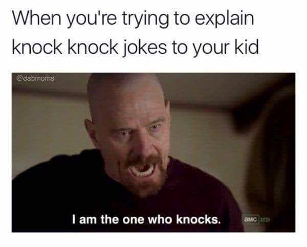 Facial expression - When you're trying to explain knock knock jokes to your kid @dabmons I am the one who knocks. aMC